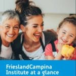 FrieslandCampina Institute at a glance. About dairy, nutrition and health
