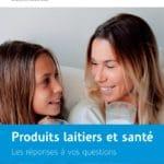 Brochure Produits laitiers et santé. Les réponses à vos questions.
